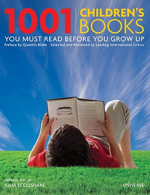 1001 Children's Books You Must Read Before You Grow Up By Eccleshare, Julia (EDT)/ Blake, Quentin (INT)