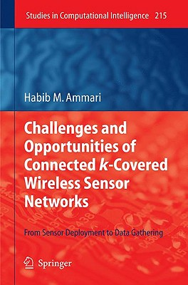 Challenges and Opportunities of Connected k-Covered Wireless Sensor Networks By Ammari, Habib M.
